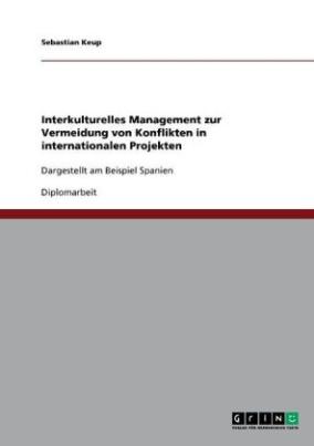 Interkulturelles Management zur Vermeidung von Konflikten in internationalen Projekten