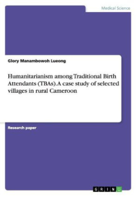 Humanitarianism among Traditional Birth Attendants (TBAs). A case study of selected villages in rural Cameroon