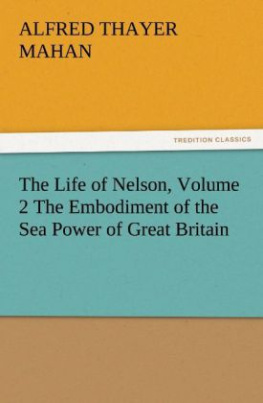The Life of Nelson, Volume 2 The Embodiment of the Sea Power of Great Britain