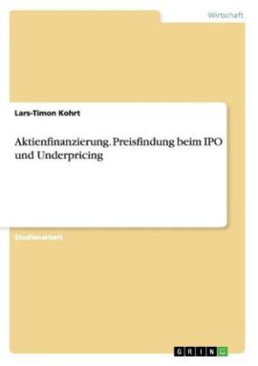 Aktienfinanzierung - Preisfindung beim IPO und Underpricing