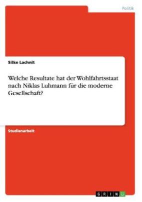 Welche Resultate hat der Wohlfahrtsstaat nach Niklas Luhmann für die moderne Gesellschaft?