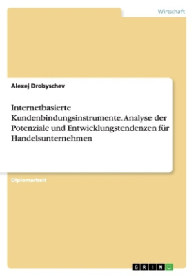 Internetbasierte Kundenbindungsinstrumente. Analyse der Potenziale und Entwicklungstendenzen für Handelsunternehmen