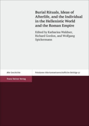 Burial Rituals, Ideas of Afterlife, and the Individual in the Hellenistic World and the Roman Empire