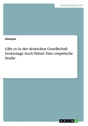 Gibt es in der deutschen Gesellschaft heutzutage noch Tabus? Eine empirische Studie