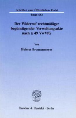 Der Widerruf rechtmäßiger begünstigender Verwaltungsakte nach § 49 VwVfG.