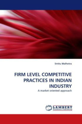 FIRM LEVEL COMPETITIVE PRACTICES IN INDIAN INDUSTRY