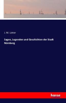 Sagen, Legenden und Geschichten der Stadt Nürnberg