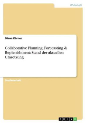 Collaborative Planning, Forecasting & Replenishment: Stand der aktuellen Umsetzung