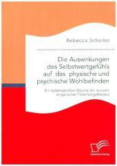 Die Auswirkungen des Selbstwertgefühls auf das physische und psychische Wohlbefinden: Ein systematisches Review der neueren empirischen Forschungsliteratur