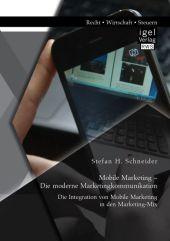 Mobile Marketing - Die moderne Marketingkommunikation: Die Integration von Mobile Marketing in den Marketing-Mix