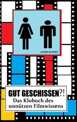 GUT GESCHISSEN?! - Das Klobuch des unnützen Filmwissens (+ Gästebuch)