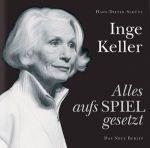 Inge Keller – Alles aufs Spiel gesetzt