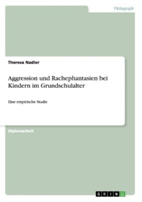 Aggression und Rachephantasien bei Kindern im Grundschulalter