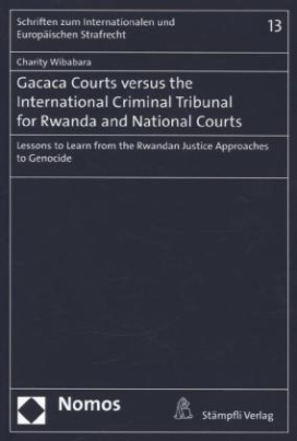Gacaca Courts versus the International Criminal Tribunal for Rwanda and National Courts