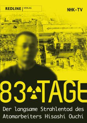 83 Tage - Der langsame Strahlentod des Atomarbeites Hiroshi Ouchi