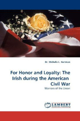 For Honor and Loyalty: The Irish during the American  Civil War
