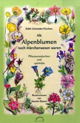 Als Alpenblumen noch Märchenwesen waren