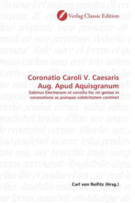 Coronatio Caroli V. Caesaris Aug. Apud Aquisgranum