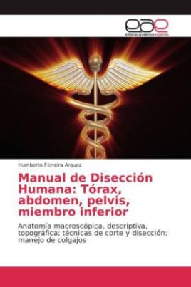 Manual de Disección Humana: Tórax, abdomen, pelvis, miembro inferior
