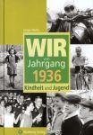 Wir vom Jahrgang 1936 - Kindheit und Jugend