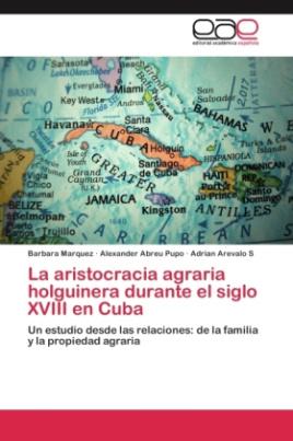 La aristocracia agraria holguinera durante el siglo XVIII en Cuba
