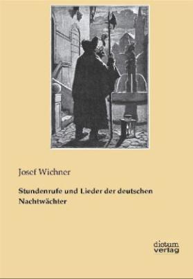 Stundenrufe und Lieder der deutschen Nachtwächter