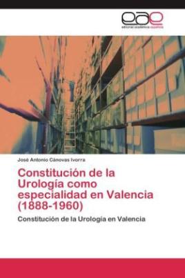 Constitución de la Urología como especialidad en Valencia (1888-1960)