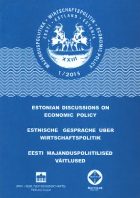 Estnische Gespräche über Wirtschaftspolitik. Estonian Discussions on Economic Policy. Eesti Majanduspoliitilised Väitlused. Bd.1/2015