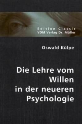 Die Lehre vom Willen in der neueren Psychologie