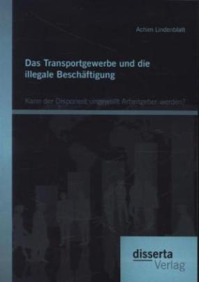 Das Transportgewerbe und die illegale Beschäftigung: Kann der Disponent ungewollt Arbeitgeber werden?