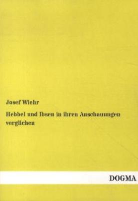 Hebbel und Ibsen in ihren Anschauungen verglichen
