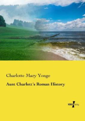 Aunt Charlott's Roman History