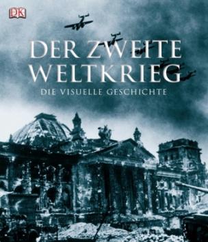 Der Zweite Weltkrieg - Die visuelle Geschichte