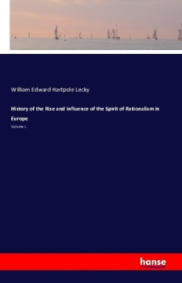History of the Rise and Influence of the Spirit of Rationalism in Europe
