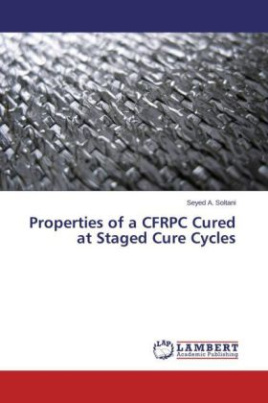 Properties of a CFRPC Cured at Staged Cure Cycles
