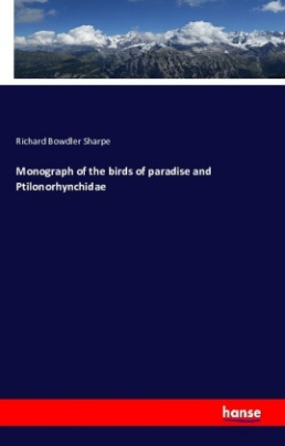 Monograph of the birds of paradise and Ptilonorhynchidae