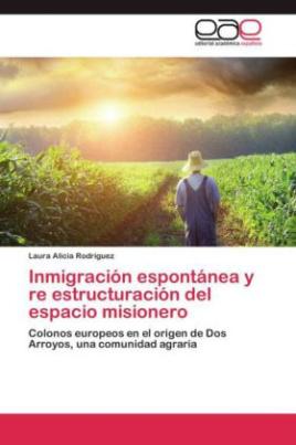 Inmigración espontánea y re estructuración del espacio misionero