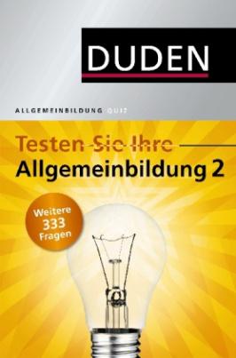 Duden - Testen Sie Ihre Allgemeinbildung. Bd.2