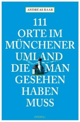 111 Orte im Münchner Umland, die man gesehen haben muß