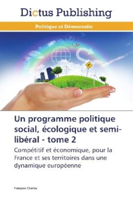 Un programme politique social, écologique et semi-libéral - tome 2