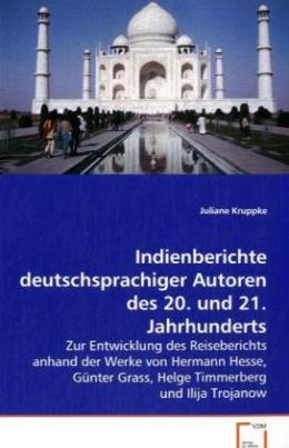 Indienberichte deutschsprachiger Autoren des 20. und 21. Jahrhunderts