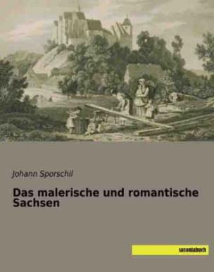 Das malerische und romantische Sachsen