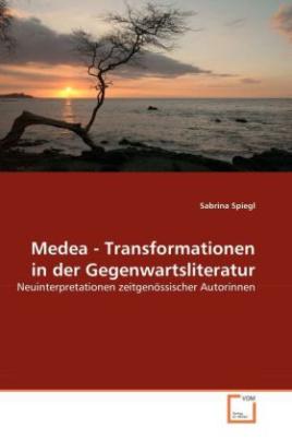 Medea - Transformationen in der Gegenwartsliteratur